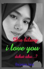 Dia bilang I Love You dekat aku..? by pena_lara