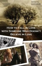 How to Fall in Love With Someone who Doesn't Believe in Love by irockirock100