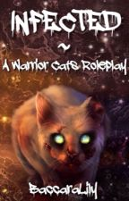 Infected ~ A Warrior Cats Roleplay  by BaccaraLily