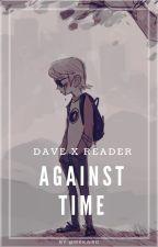 ✨  [ Dave x tú  ]  Against Time ✨ by wkkwrd