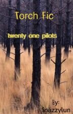 Torch Fic ~twenty One Pilots~ by SnazzyDun