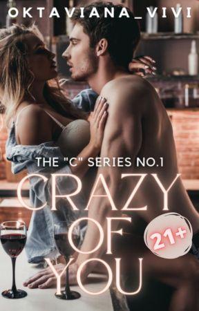 """Crazy Of You (21+) - The """"C"""" Series #1✔ by oktaviana_vivi"""