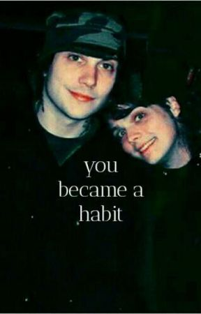 You became a habit. ➝Frerard by dani-and-slashit