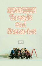 SEVENTEEN THREADS & SCENARIOS [Slow Updates] by XuWenWen