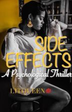 Side Effects: A Psychological Thriller ((COMPLETED)) by litqueen2004