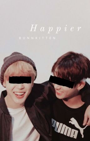Happier [Jikook Fan Fic] by bangbangtaen