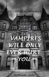 Vampires Will Only Ever Hurt You - My Chemical Romance Fan Fiction by ApothecarySpite