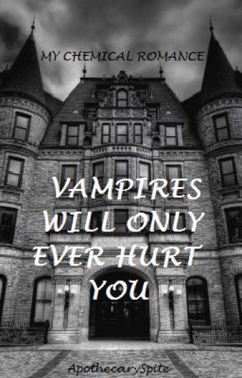 Vampires Will Only Ever Hurt You - My Chemical Romance Fan Fiction