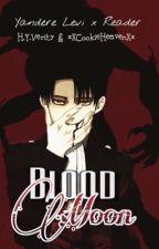 Blood Moon | Yandere Levi x Reader by v_reena