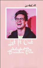 Let It Out [adopted by Brendon Urie] by LarksCall