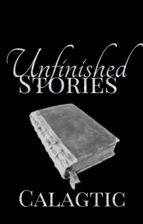 Unfinished Stories by Calagtic
