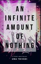 An Infinite Amount Of Nothing by uma_trivedi