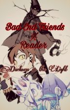 《Bad End Friends x Reader》Darkness in the Light by RishiKuno