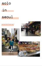 Solo in Seoul (Marriott TRAVELER Contest) by mostgirlsvice