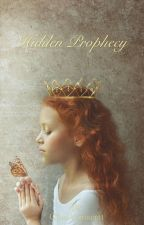 HIDDEN PROPHECY. (SEQUEL to Devoured Destiny) by ChaeWinacott