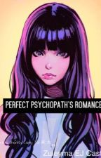 Perfect Psychopath's Romance by Zuleyma64