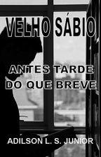 VELHO SÁBIO V - ANTES TARDE DO QUE BREVE by AdilsonJunior612