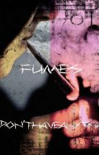FUMES  by donthaveanythiN