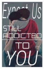 Still addicted to you (manxman)  by Expect-us