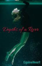 Depths of a River  #Wattys2019 by EquineHeart1997