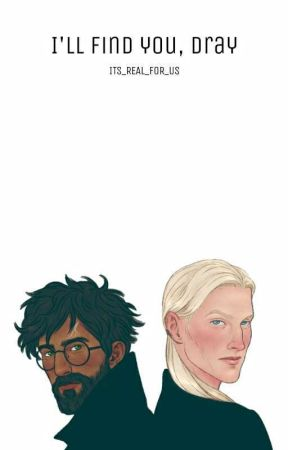 I'll Find You, Dray {A Drarry Story} by Its_real_for_us