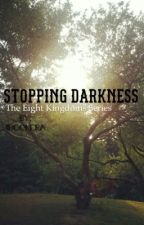 〰️ Stopping darkness 〰️ - the eight kingdoms series by 1bookera