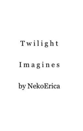 Twilight Imagines  by NekoErica