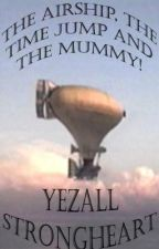 The Air Ship, The Time Jump, and The Mummy by YezallStrongheart