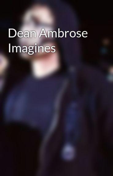Dean Ambrose Imagines