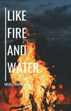 Like Fire And Water. by Nicole140804