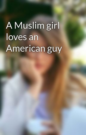 A Muslim girl loves an American guy by Roniiaa