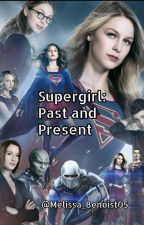 Supergirl: Past and Present [On Hold] by becausetheyrehappy