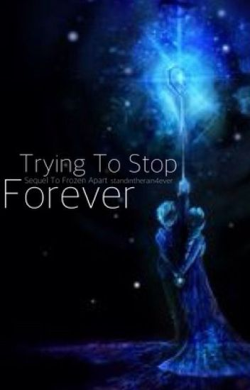 Trying to Stop Forever (Frozen Apart sequel)