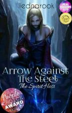 Arrow Against The Steel : The Spirit Host by llednarook