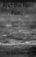 And the Rain Fell by Kthomas325