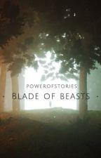 Blade of Beasts by PowerOfStories
