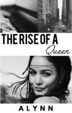 The Rise Of A Queen by ALGalaxy