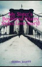 My Sister's Boyfriend (Harry Styles Love Story) by skittles_love99