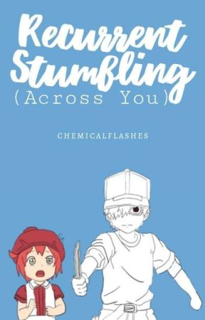 Recurrent Stumbling (Across You) by chemicalflashes