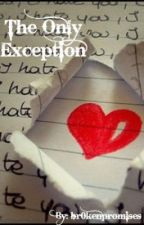 The Only Exception by br0kenpromises