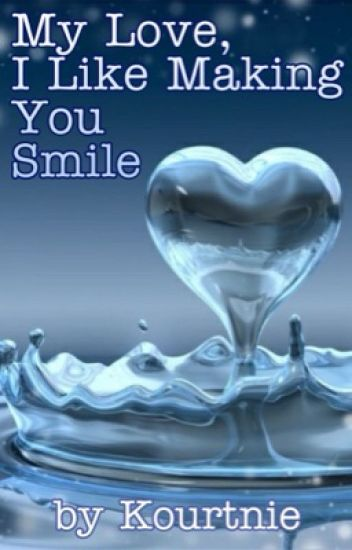 My Love, I Like Making You Smile | ✔️