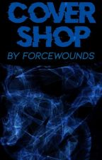 COVER SHOP {OPEN} by Forcewounds