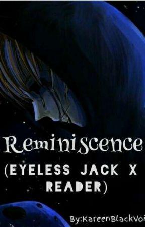 Reminiscence (Eyeless Jack X Reader) by KareenBlackVoid