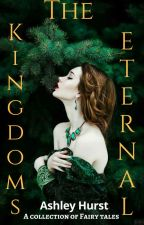 The Kingdoms Eternal: A Fairy Tale Collection by ashleywh9