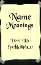 Name Meanings by SparkleNinja_17
