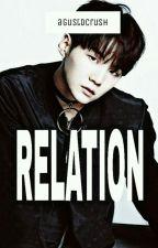 Relation ( Bts Min Yoongi ff) by agustdcrush