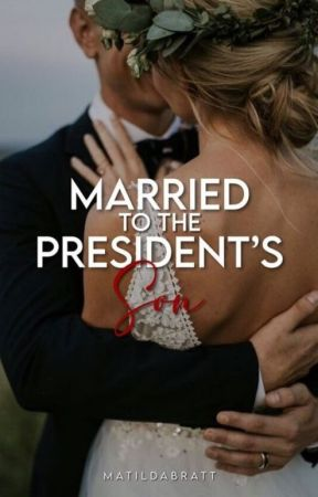 Married To The President's Son by MatildaBratt