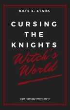 Cursing the Knights | Witch's World Story by KateSStark