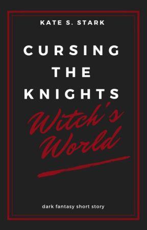 Cursing the Knights | Witch's World Short Story by KateSStark