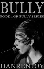 Bully // l.h. // Book 1 of Bully Series by HanRenJoy